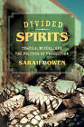 Divided Spirits: Tequila, Mezcal, and the Politics of Production by Sarah Bowen (Paperback, 2015)