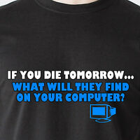 If You Die Tomorrow... What Will They Find On Your Computer? Retro Funny T-shirt