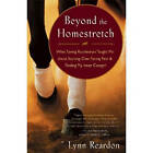 Beyond the Homestretch: What Saving Racehorses Taught ME About Starting Over, Facing Fear, and Finding My Inner Cowgirl by Lynn Reardon (Paperback, 2011)