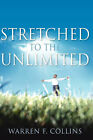 Stretched to the Unlimited by Warren F Collins (Paperback / softback, 2006)