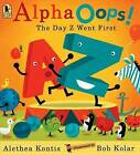 Alphaoops!: The Day Z Went First by Alethea Kontis (Paperback / softback, 2012)