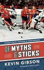Of Myths and Sticks: Hockey Facts, Fictions and Coincidences by Kevin Gibson (Paperback, 2016)