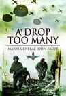 A Drop Too Many by Major General J. Frost (Paperback, 2008)