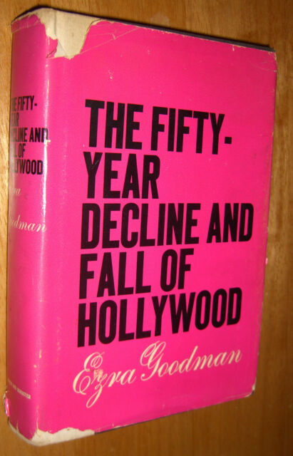 The Fifty Year Decline And Fall Of Hollywood by Ezra Goodman HCDJ 1961