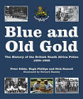 Blue and Old Gold: The History of the British South Africa Police 1889-1980 by Richard Hamley, Peter Gibbs, Hugh Phillips, Nick Russell (Hardback, 2009)