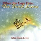 When The Cage Dies The Bird Lives by Salee Eileen Reese 9781434378163