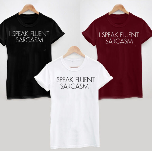 I SPEAK FLUENT SARCASM T-SHIRT - LADIES MENS UNISEX SLOGAN FUNNY SARCASTIC JOKE