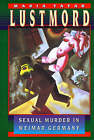 Lustmord: Sexual Murder in Weimar Germany by Maria Tatar (Paperback, 1997)