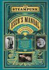The Steampunk User's Manual von S. J. Chambers und Jeff VanderMeer (2014, Gebundene Ausgabe)