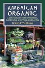 American Organic: A Cultural History of Farming, Gardening,Shopping, and Eating by Robin O'Sullivan (Hardback, 2015)