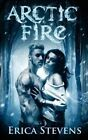 Arctic Fire (the Fire & Ice Series, Book 2) by Erica Stevens (Paperback / softback, 2016)