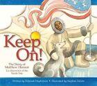 Keep On!: The Story of Matthew Henson, Co-Discoverer of the North Pole by Deborah Hopkinson (Hardback, 2009)
