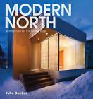 Modern North: Architecture on the Frozen Edge by Julie Decker (Hardback, 2010)