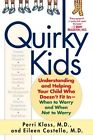 Quirky Kids: Understanding and Helping Your Child Who Doesn't Fit in - When to Worry and When Not to Worry by Perri Klass, Eileen Costello (Paperback, 2004)