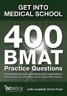 Get into Medical School: 400 BMAT Practice Questions: With Contributions from Official BMAT Examiners and Past BMAT Candidates by Lydia Campbell, Olivier Picard (Paperback, 2011)