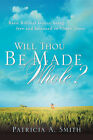 Will Thou Be Made Whole? by Patricia A Smith (Paperback / softback, 2004)
