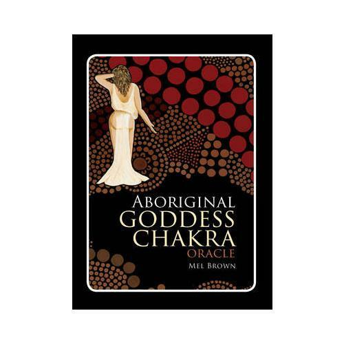 Aboriginal Goddess Chakra Oracle by Mel Brown (author)