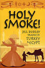 Holy Smoke!: Travels Through Turkey and Egypt by Jill Dudley (Paperback, 2007)