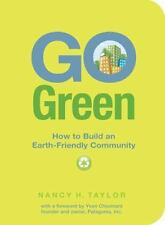 Go Green How to build an Earth friendly community Nancy H. Taylor remodel built