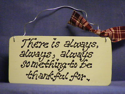 "SOMETHING TO BE THANKFUL FOR./"" 3x7/"" SIGN Larger than shown /""THERE IS ALWAYS,.."
