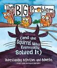 The Big Problem (and the Squirrel Who Eventually Solved It): Understanding Adjectives and Adverbs by Nancy Loewen (Hardback, 2015)