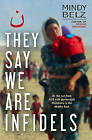 They Say We Are Infidels: On the run with persecuted Christians in the Middle East by Mindy Belz (Paperback, 2016)