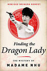 Finding the Dragon Lady: The Mystery of Vietnam's Madame Nhu by Monique Brinson Demery (Hardback, 2013)