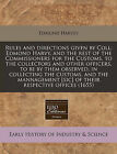 Rules and Directions Given by Coll: Edmond Harvy, and the Rest of the Commissioners for the Customs, to the Collectors and Other Officers, to Be by Them Observed, in Collecting the Customs, and the Mannagement [Sic] of Their Respective Offices (1655) by Edmund Harvey (Paperback / softback, 2010)