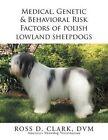 Medical, Genetic & Behavioral Risk Factors of Polish Lowland Sheepdogs by Ross D Clark DVM (Paperback / softback, 2015)