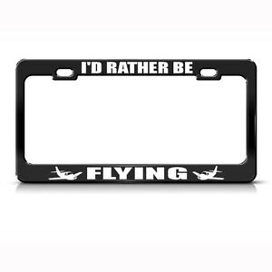 Metal License Plate Frame I D Rather Be Flying Car