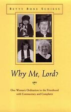 Why Me Lord?: One Woman's Ordination to the Priesthood With Commentary and Compl