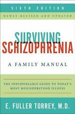 Surviving Schizophrenia, 6th Edition : A Family Manual by E. Fuller Torrey (2013, Paperback, Revised)