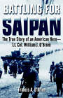 Battling for Saipan: The True Story of an American Hero by Francis O'Brien (Paperback, 2003)