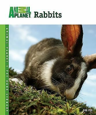 Rabbits (Animal Planet Pet Care Library) Fox, Sue Hardcover