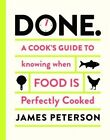 Done: A Cook's Guide to Knowing When Food is Perfectly Cooked by James Peterson (Hardback, 2014)