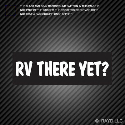 """RV There Yet Decal Sticker JDM Funny Vinyl Car Truck Bumper camping camp 12/"""""""