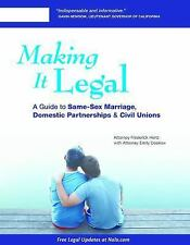 Making It Legal : A Guide to Same-Sex Marriage, Domestic Partnerships and...