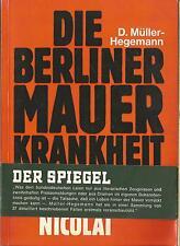 Die Berliner Mauer Krankheit / Dietfried Müller-Hegemann