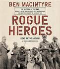 Rogue Heroes: The History of the SAS, Britain's Secret Special Forces Unit That Sabotaged the Nazis and Changed the Nature of War by Ben Macintyre (CD-Audio, 2016)