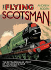 Flying Scotsman: The Extraordinary Story of the World's Most Famous Train by Andrew Roden (Hardback, 2016)