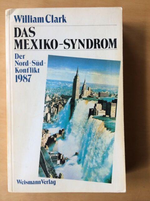 William Clark:    Das Mexiko Syndrom.      Der Nord-Süd-Konflikt 1987
