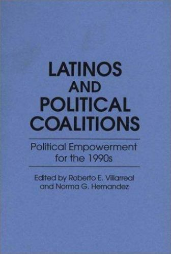 Latinos and Political Coalitions : Political Empowerment for the 1990s (Contr...