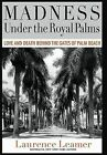 Madness Under the Royal Palms: Love and Death Behind the Gates of Palm Beach by Laurence Leamer (Hardback, 2009)