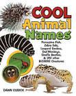 Cool Animal Names: Porcupinefish, Zebra Eels, Leopard Geckos, Owl Monkeys, Giraffe Beetles, and 251 Other Bizarre Creatures by Dawn Cusick (Hardback, 2014)