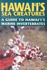 Hawaii's Sea Creatures: A Guide to Hawai'i's Marine Invertebrates by J.P. Hoover (Paperback, 1998)