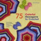 75 Colorful Hexagons to Crochet: The Ultimate Mix-And-Match Patterns in Eye-Popping Colors by Leonie Morgan (Paperback / softback, 2016)
