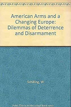 American Arms Changing Europe by Schilling, W. R.