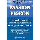 Passion Pigeon. Le guide complet pour les pigeons et les pigeons de course. Le manuel essentiel pour TOUS les passionnes par l'elevage, la reproduction et les courses de pigeons. by Elliott Lang (Paperback, 2013)