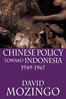 Chinese Policy Toward Indonesia, 1949-1967 by David Mozingo (Paperback, 2007)