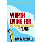 Worth Dying for: The Power and Politics of Flags by Tim Marshall (Hardback, 2016)